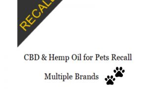 CBD & Hemp Oil for Pets Recall – Multiple Brands | July 2020